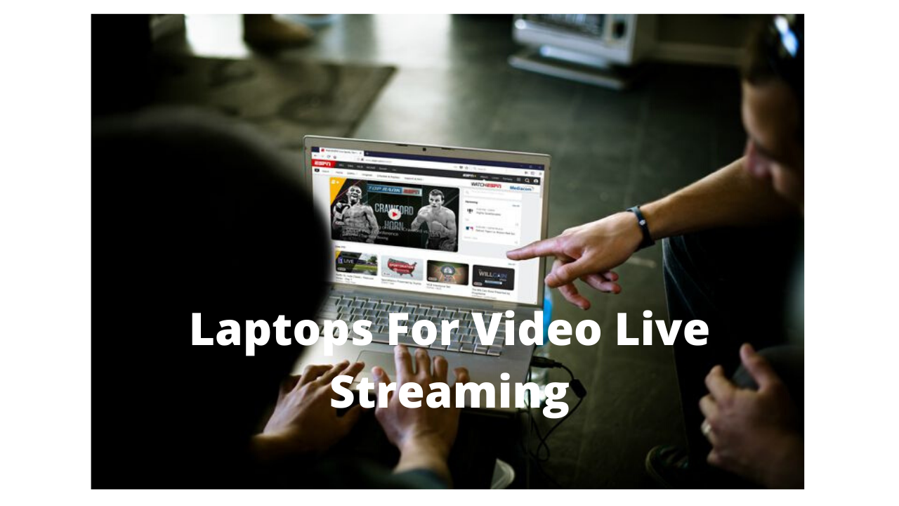 Laptop For Live Streaming Video