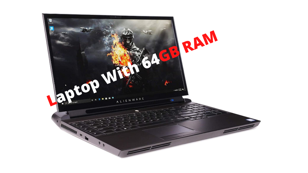 Laptop With 64GB RAM