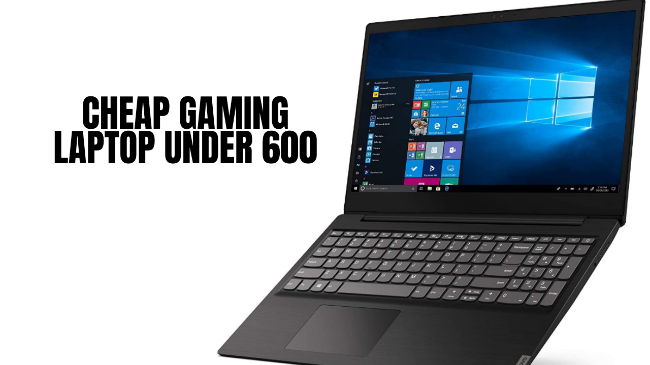 Cheap Gaming Laptop Under 600