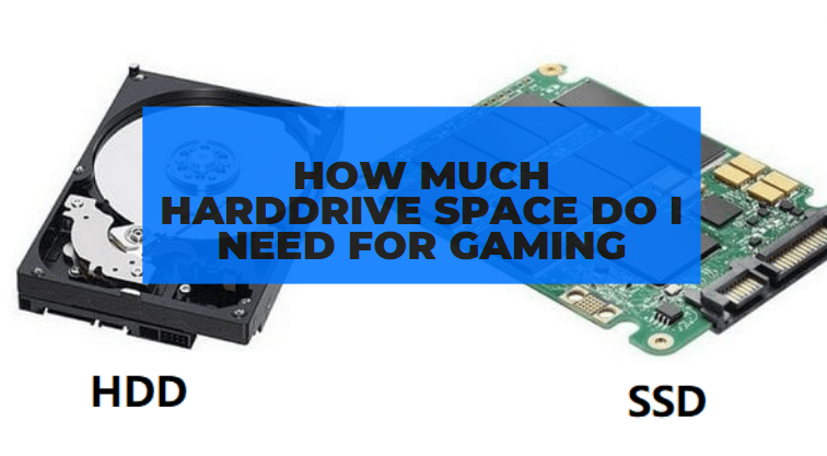 how much harddrive space do i need for gaming