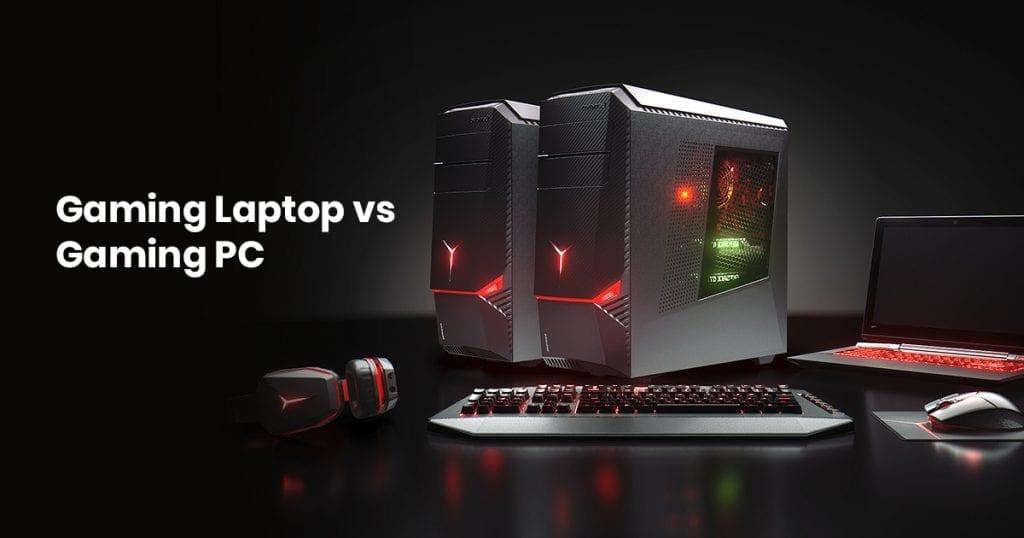 Gaming Laptop vs Desktop: What do you Prefer?